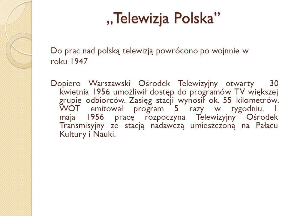 Telewizja Polska Do prac nad polską telewizją powrócono po wojnnie w roku 1947 Dopiero Warszawski Ośrodek Telewizyjny otwarty 30 kwietnia 1956 umożliw