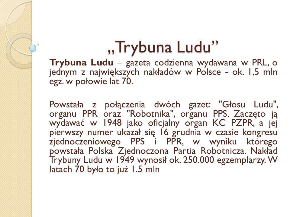 Trybuna LuduTrybuna Ludu Trybuna Ludu – gazeta codzienna wydawana w PRL, o jednym z największych nakładów w Polsce - ok. 1,5 mln egz. w połowie lat 70