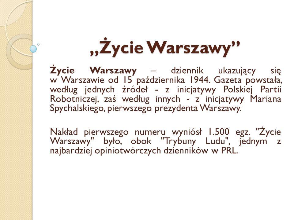 Życie Warszawy Życie Warszawy – dziennik ukazujący się w Warszawie od 15 października 1944. Gazeta powstała, według jednych źródeł - z inicjatywy Pols