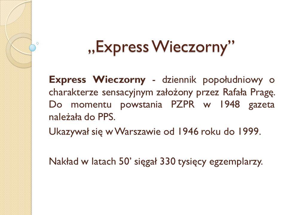 Express Wieczorny Express Wieczorny - dziennik popołudniowy o charakterze sensacyjnym założony przez Rafała Pragę. Do momentu powstania PZPR w 1948 ga