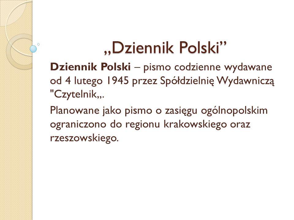 Dziennik Polski Dziennik Polski – pismo codzienne wydawane od 4 lutego 1945 przez Spółdzielnię Wydawniczą