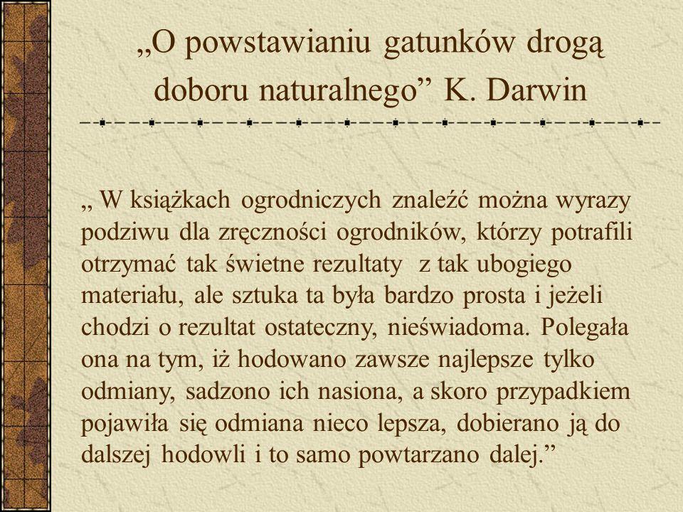O powstawianiu gatunków drogą doboru naturalnego K. Darwin W książkach ogrodniczych znaleźć można wyrazy podziwu dla zręczności ogrodników, którzy pot