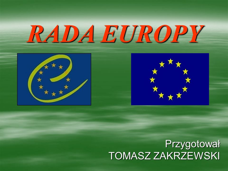 Przygotował TOMASZ ZAKRZEWSKI RADA EUROPY