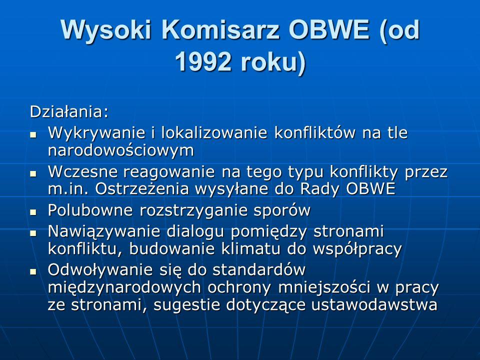 Wysoki Komisarz OBWE (od 1992 roku) Działania: Wykrywanie i lokalizowanie konfliktów na tle narodowościowym Wykrywanie i lokalizowanie konfliktów na t