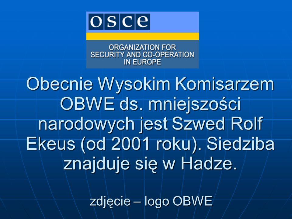 Obecnie Wysokim Komisarzem OBWE ds. mniejszości narodowych jest Szwed Rolf Ekeus (od 2001 roku). Siedziba znajduje się w Hadze. zdjęcie – logo OBWE