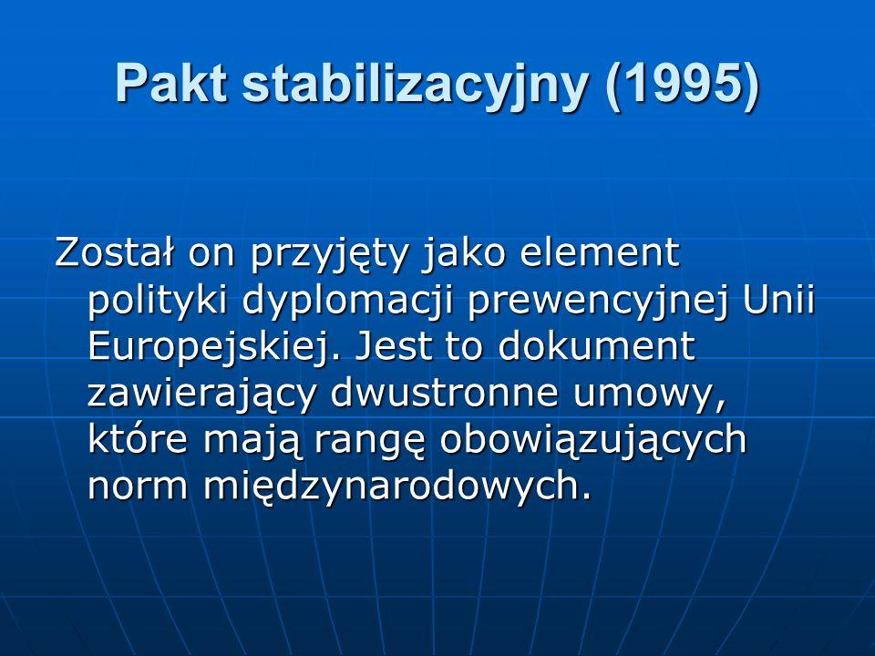 Pakt stabilizacyjny (1995) Został on przyjęty jako element polityki dyplomacji prewencyjnej Unii Europejskiej. Jest to dokument zawierający dwustronne