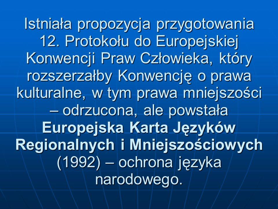 Istniała propozycja przygotowania 12. Protokołu do Europejskiej Konwencji Praw Człowieka, który rozszerzałby Konwencję o prawa kulturalne, w tym prawa