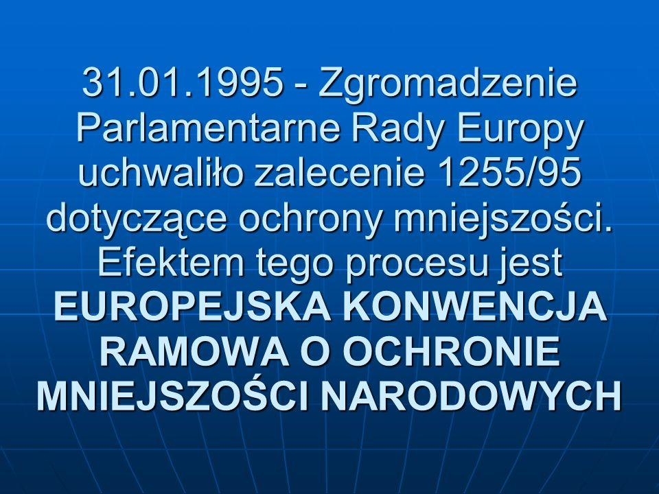 31.01.1995 - Zgromadzenie Parlamentarne Rady Europy uchwaliło zalecenie 1255/95 dotyczące ochrony mniejszości. Efektem tego procesu jest EUROPEJSKA KO