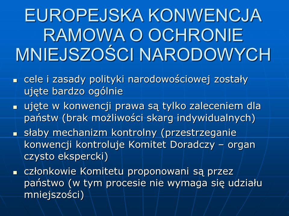 EUROPEJSKA KONWENCJA RAMOWA O OCHRONIE MNIEJSZOŚCI NARODOWYCH cele i zasady polityki narodowościowej zostały ujęte bardzo ogólnie cele i zasady polity
