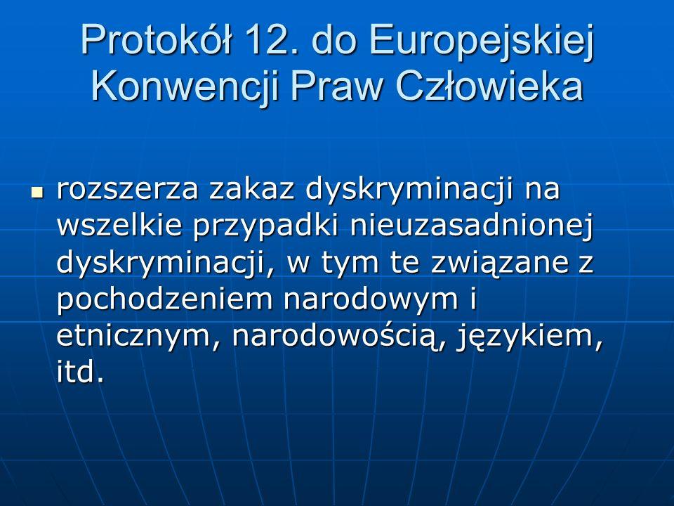 Protokół 12. do Europejskiej Konwencji Praw Człowieka rozszerza zakaz dyskryminacji na wszelkie przypadki nieuzasadnionej dyskryminacji, w tym te zwią