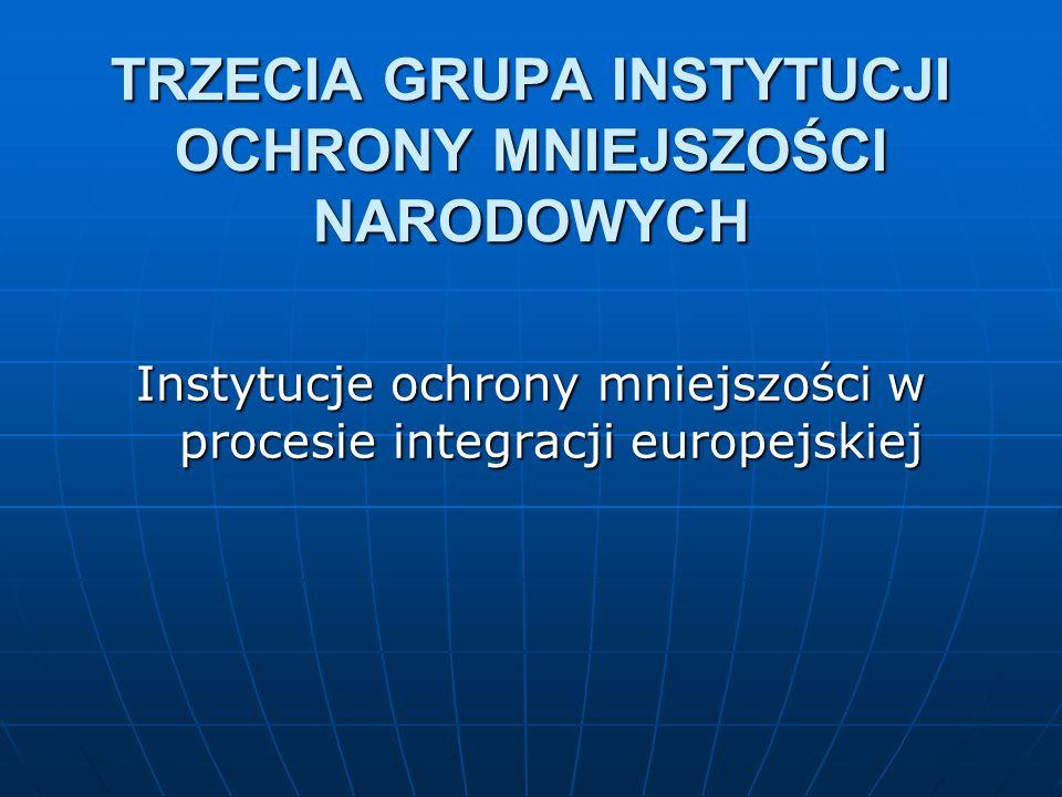 TRZECIA GRUPA INSTYTUCJI OCHRONY MNIEJSZOŚCI NARODOWYCH Instytucje ochrony mniejszości w procesie integracji europejskiej