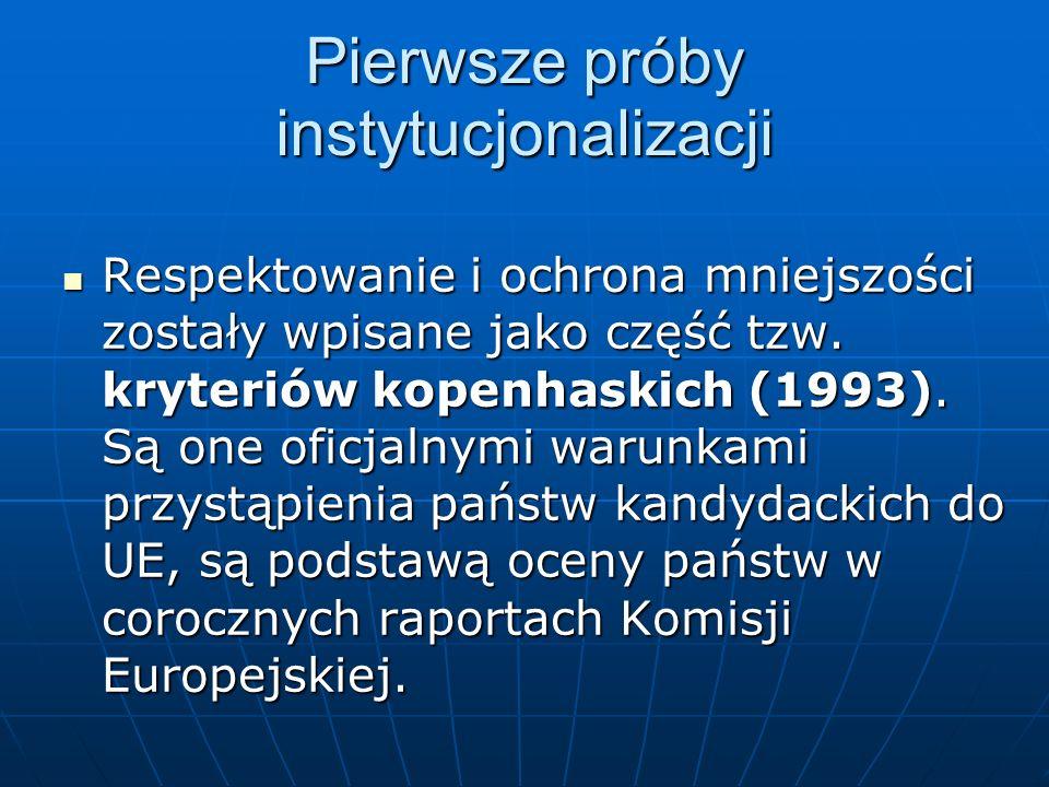 Pierwsze próby instytucjonalizacji Respektowanie i ochrona mniejszości zostały wpisane jako część tzw. kryteriów kopenhaskich (1993). Są one oficjalny