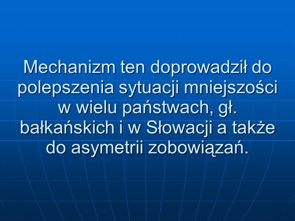 Mechanizm ten doprowadził do polepszenia sytuacji mniejszości w wielu państwach, gł. bałkańskich i w Słowacji a także do asymetrii zobowiązań.