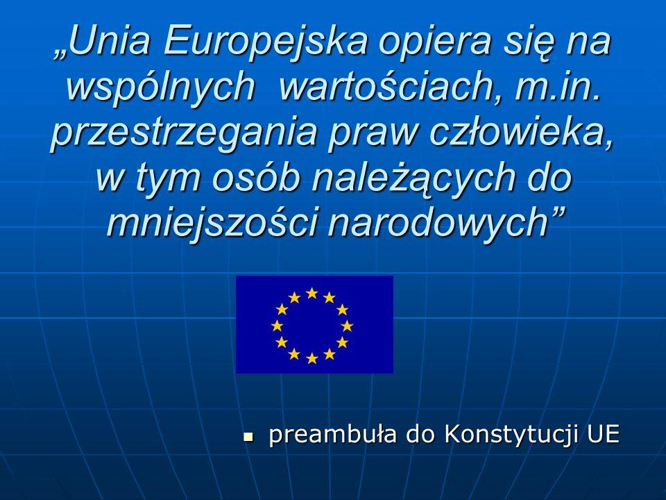 Unia Europejska opiera się na wspólnych wartościach, m.in. przestrzegania praw człowieka, w tym osób należących do mniejszości narodowych preambuła do