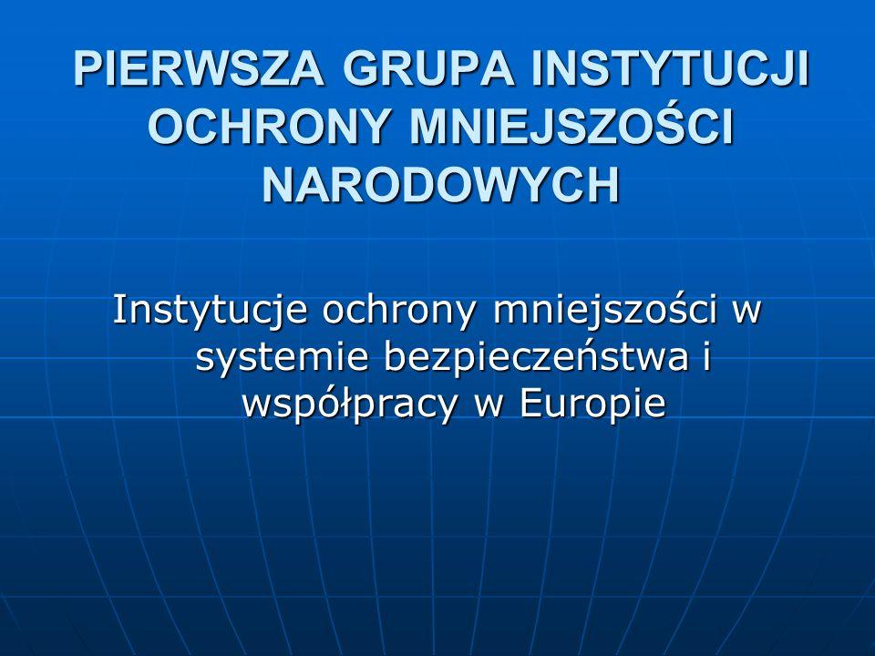PIERWSZA GRUPA INSTYTUCJI OCHRONY MNIEJSZOŚCI NARODOWYCH Instytucje ochrony mniejszości w systemie bezpieczeństwa i współpracy w Europie