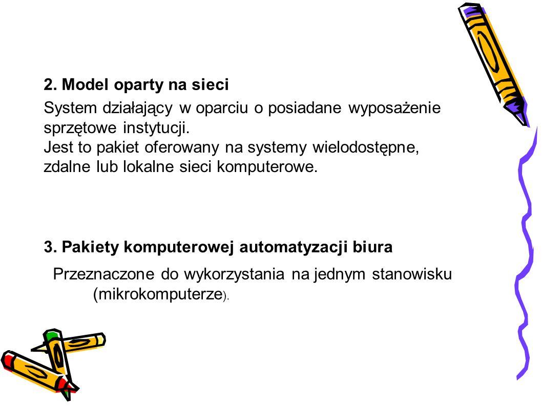 2. Model oparty na sieci System działający w oparciu o posiadane wyposażenie sprzętowe instytucji. Jest to pakiet oferowany na systemy wielodostępne,
