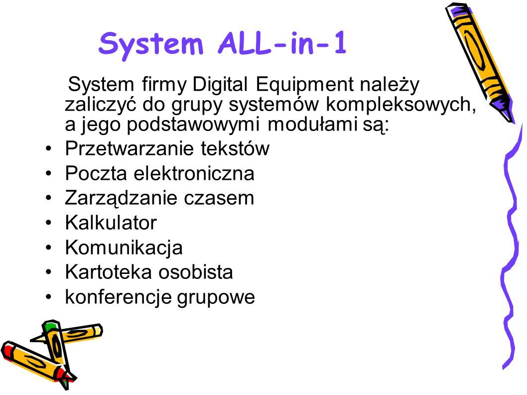 System ALL-in-1 System firmy Digital Equipment należy zaliczyć do grupy systemów kompleksowych, a jego podstawowymi modułami są: Przetwarzanie tekstów