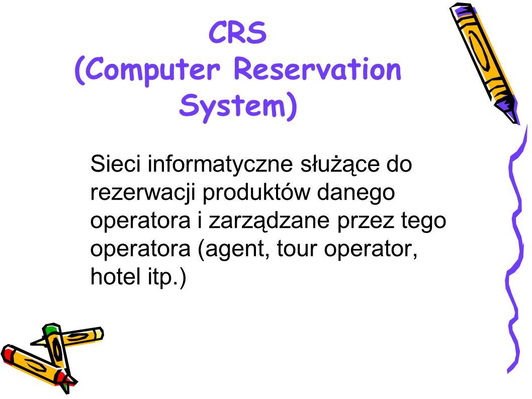 CRS (Computer Reservation System) Sieci informatyczne służące do rezerwacji produktów danego operatora i zarządzane przez tego operatora (agent, tour