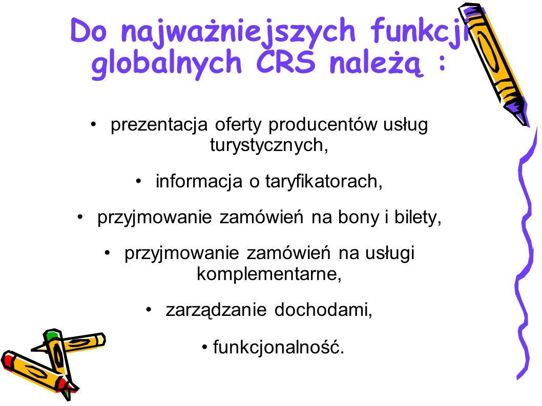 Do najważniejszych funkcji globalnych CRS należą : prezentacja oferty producentów usług turystycznych, informacja o taryfikatorach, przyjmowanie zamów