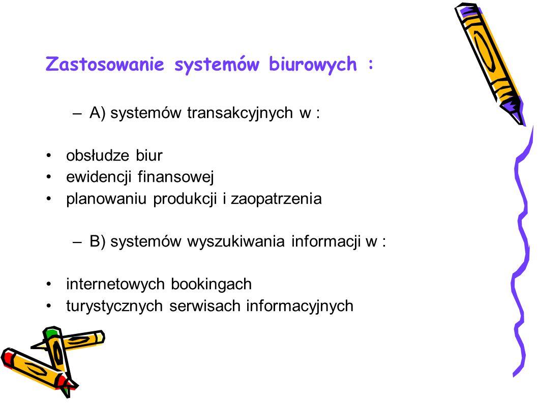 Zastosowanie systemów biurowych : –A) systemów transakcyjnych w : obsłudze biur ewidencji finansowej planowaniu produkcji i zaopatrzenia –B) systemów