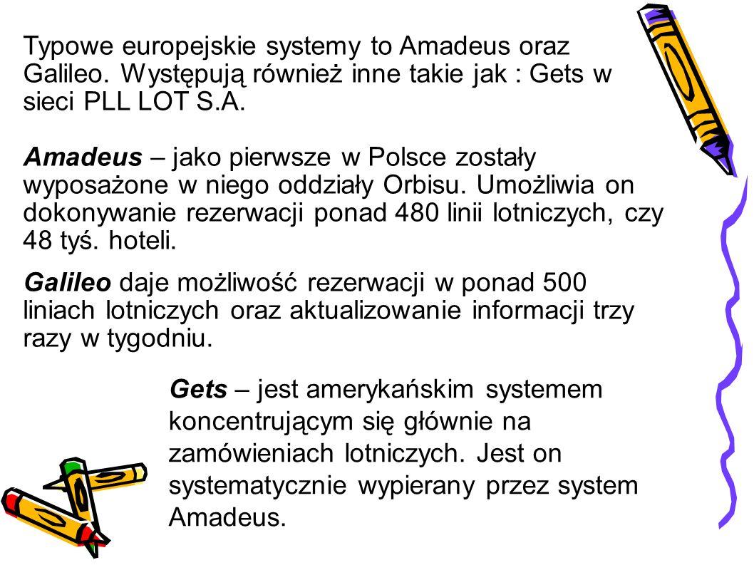 Typowe europejskie systemy to Amadeus oraz Galileo. Występują również inne takie jak : Gets w sieci PLL LOT S.A. Amadeus – jako pierwsze w Polsce zost
