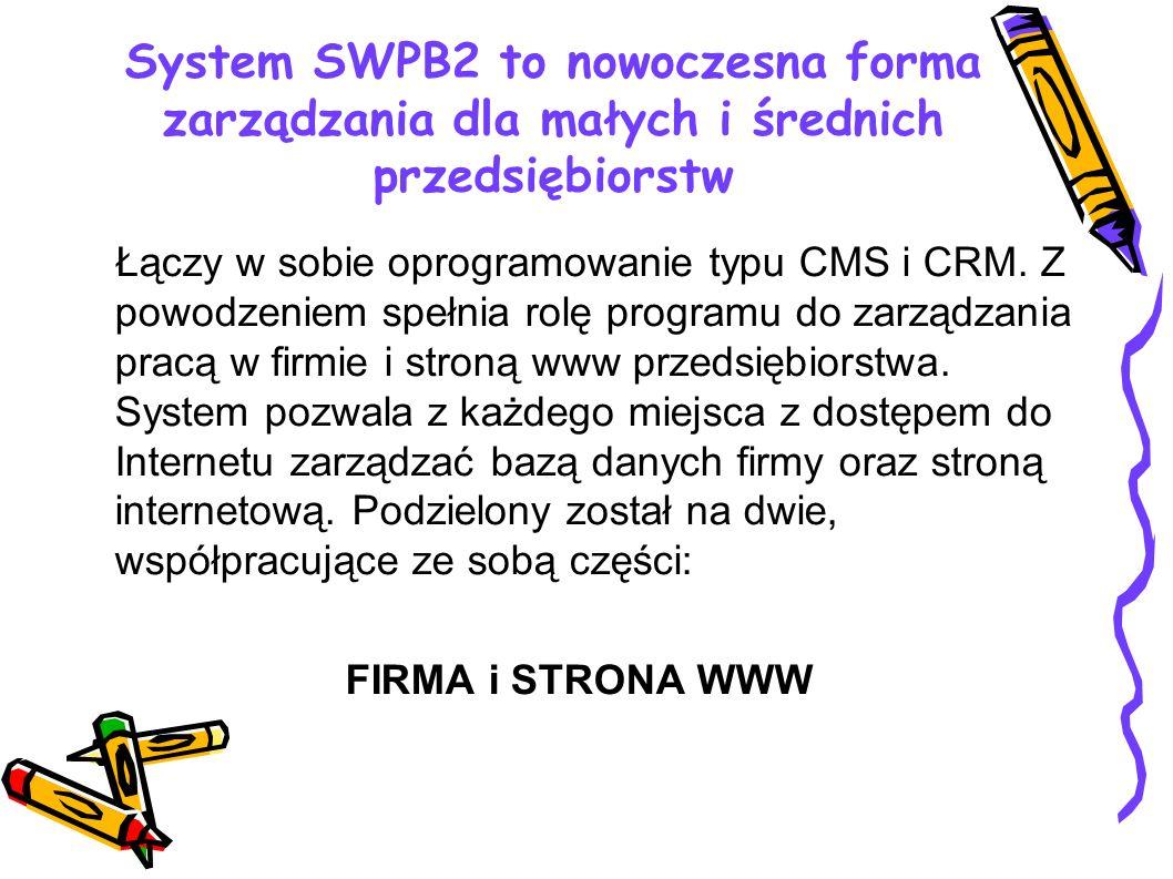System SWPB2 to nowoczesna forma zarządzania dla małych i średnich przedsiębiorstw Łączy w sobie oprogramowanie typu CMS i CRM. Z powodzeniem spełnia