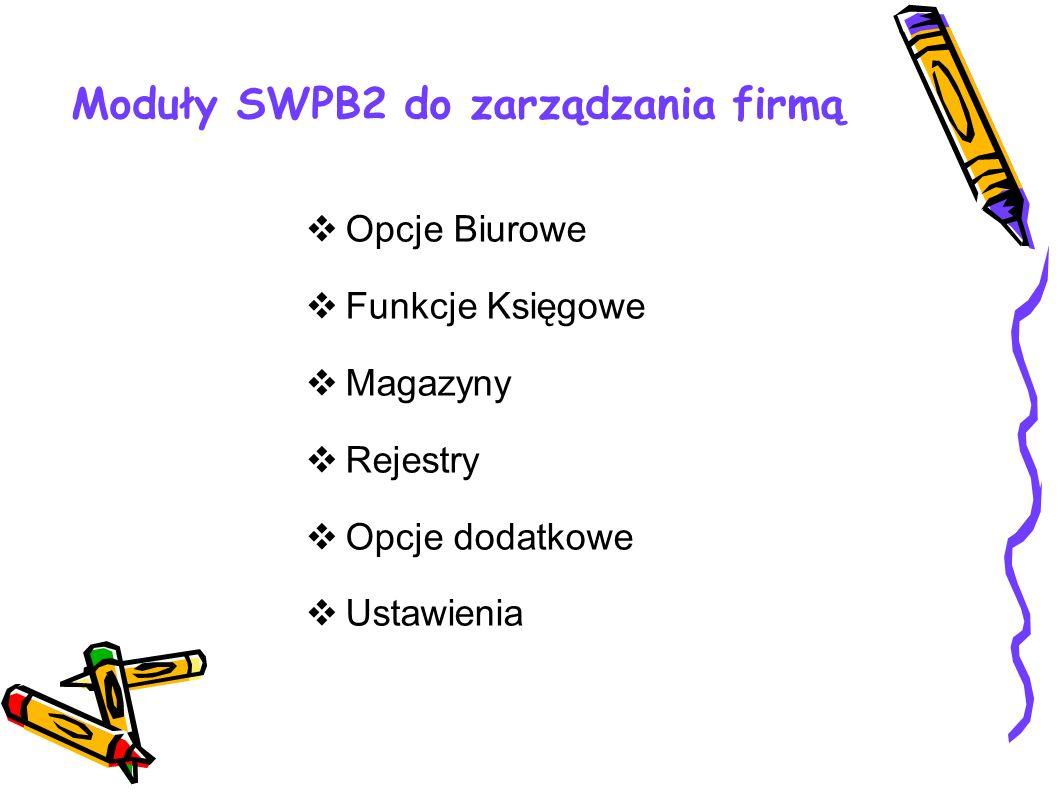Moduły SWPB2 do zarządzania firmą Opcje Biurowe Funkcje Księgowe Magazyny Rejestry Opcje dodatkowe Ustawienia