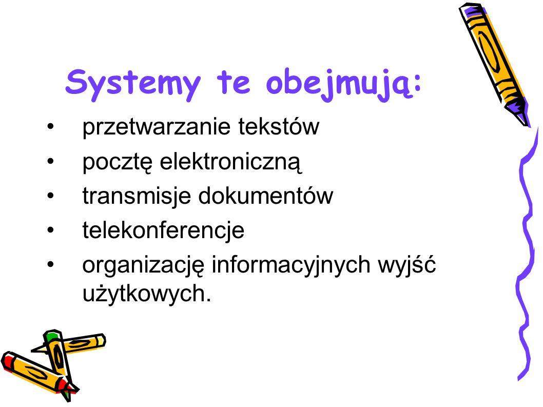 Systemy te obejmują: przetwarzanie tekstów pocztę elektroniczną transmisje dokumentów telekonferencje organizację informacyjnych wyjść użytkowych.