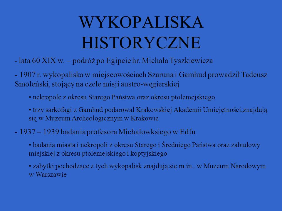 - lata 60 XIX w. – podróż po Egipcie hr. Michała Tyszkiewicza - 1907 r. wykopaliska w miejscowościach Szaruna i Gamhud prowadził Tadeusz Smoleński, st