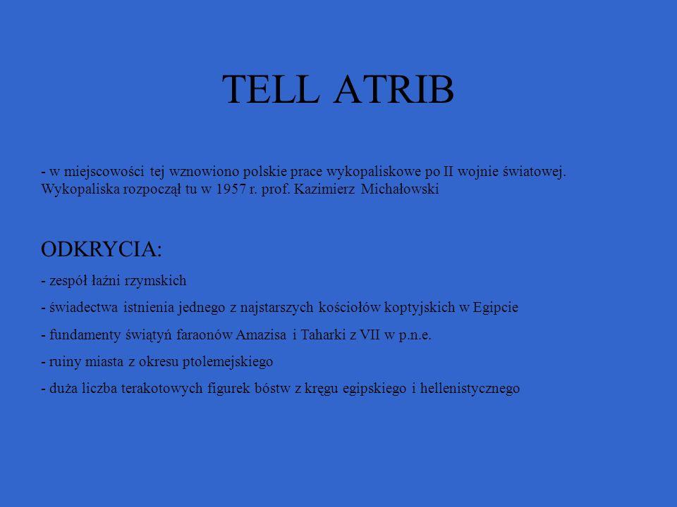 TELL ATRIB - w miejscowości tej wznowiono polskie prace wykopaliskowe po II wojnie światowej. Wykopaliska rozpoczął tu w 1957 r. prof. Kazimierz Micha