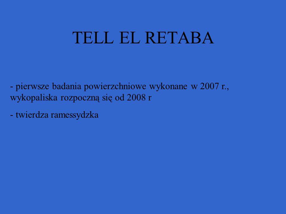 TELL EL RETABA - pierwsze badania powierzchniowe wykonane w 2007 r., wykopaliska rozpoczną się od 2008 r - twierdza ramessydzka