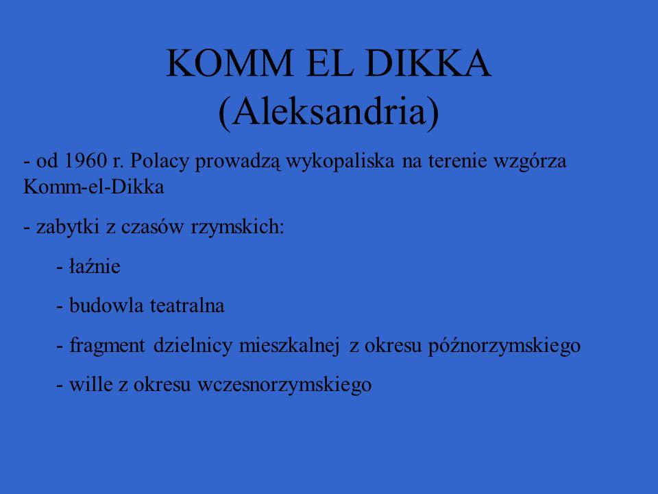 KOMM EL DIKKA (Aleksandria) - od 1960 r. Polacy prowadzą wykopaliska na terenie wzgórza Komm-el-Dikka - zabytki z czasów rzymskich: - łaźnie - budowla