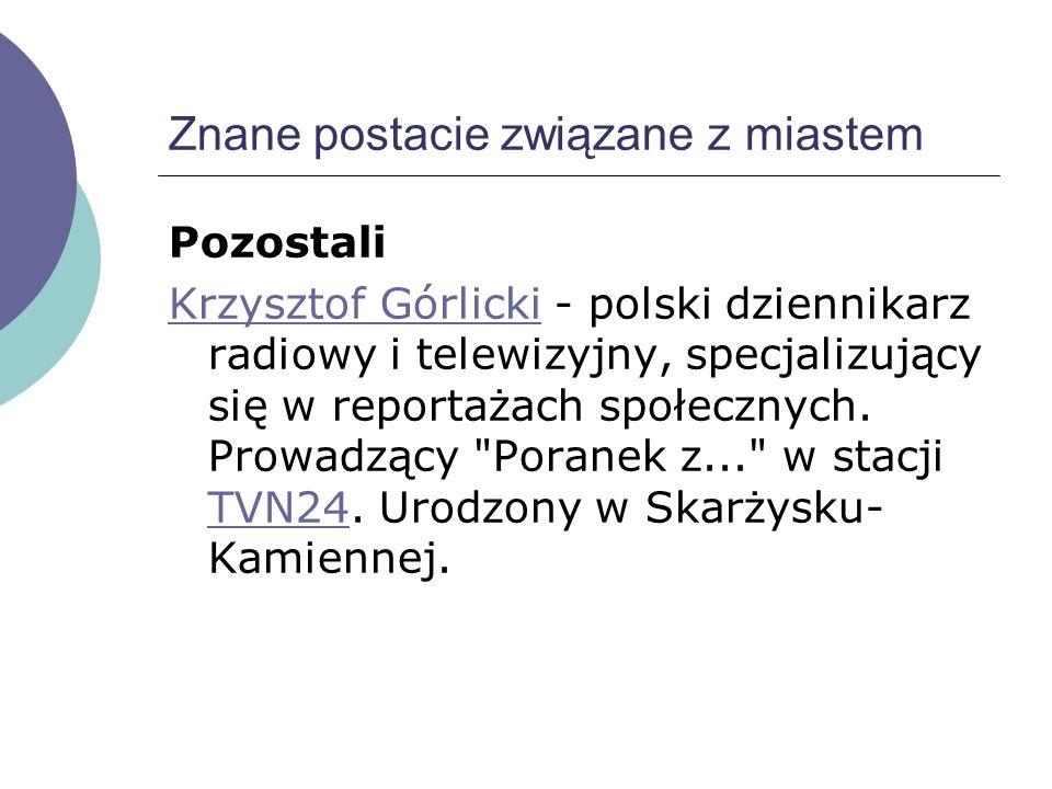 Znane postacie związane z miastem Politycy Stanisław GłowackiStanisław Głowacki - poseł na Sejm RP III kadencji (Akcja Wyborcza Solidarność). Urodzony