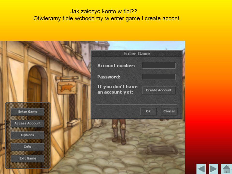 Jak załozyc konto w tibi?? Otwieramy tibie wchodzimy w enter game i create accont.