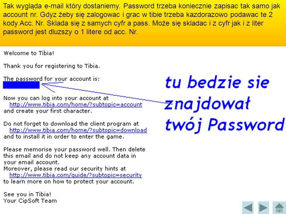 Tak wygląda e-mail który dostaniemy. Password trzeba koniecznie zapisac tak samo jak account nr. Gdyz żeby się zalogowac i grac w tibie trzeba kazdora