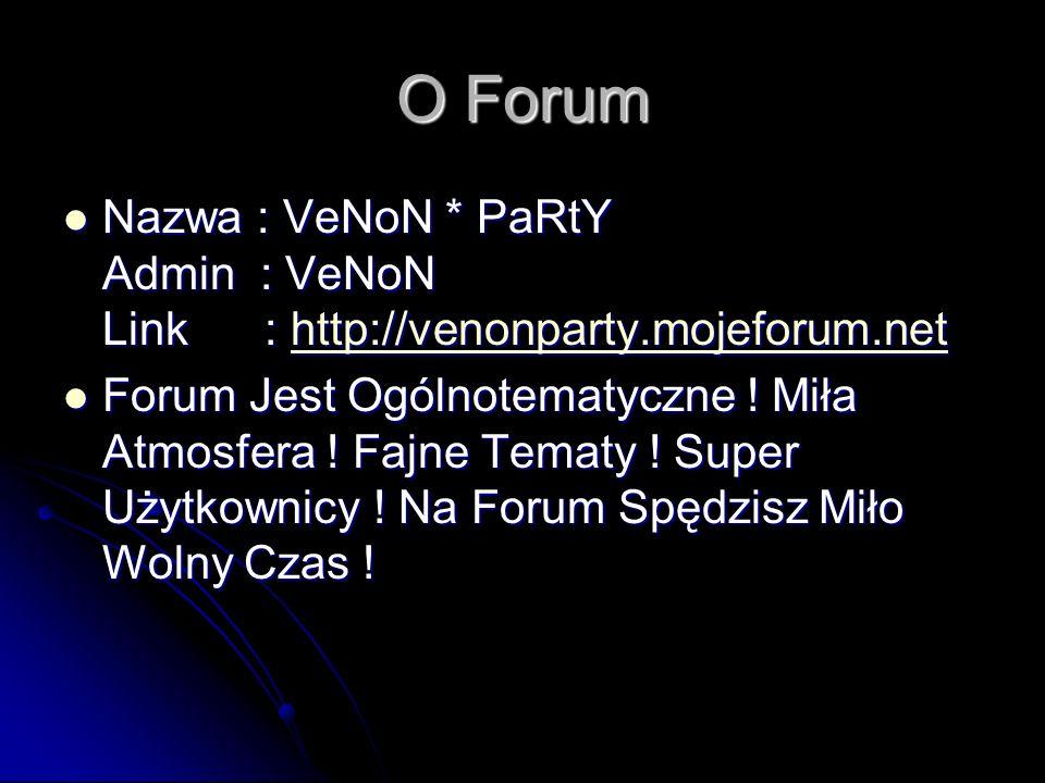 O Forum Nazwa : VeNoN * PaRtY Admin : VeNoN Link : http://venonparty.mojeforum.net Nazwa : VeNoN * PaRtY Admin : VeNoN Link : http://venonparty.mojeforum.nethttp://venonparty.mojeforum.net Forum Jest Ogólnotematyczne .