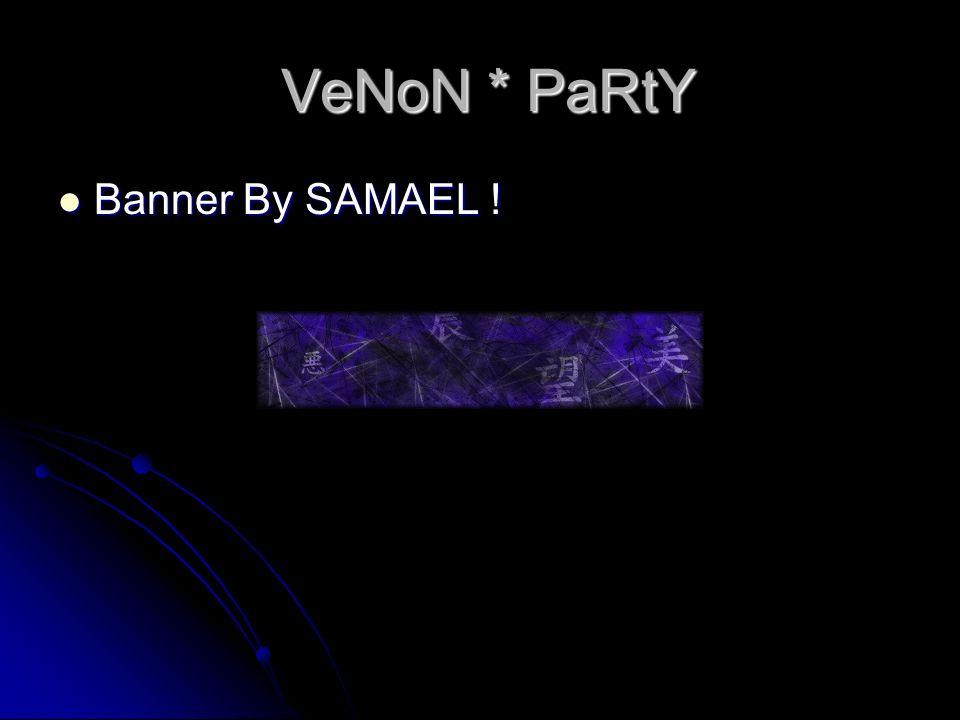 VeNoN * PaRtY Banner By SAMAEL ! Banner By SAMAEL !