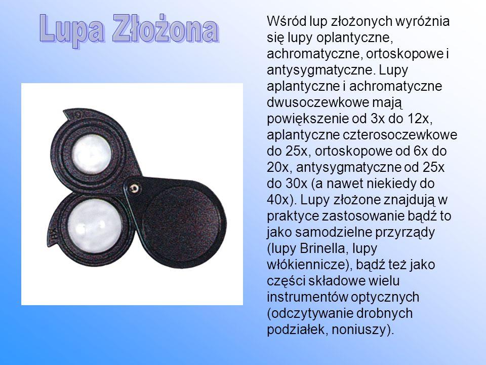 Wśród lup złożonych wyróżnia się lupy oplantyczne, achromatyczne, ortoskopowe i antysygmatyczne. Lupy aplantyczne i achromatyczne dwusoczewkowe mają p
