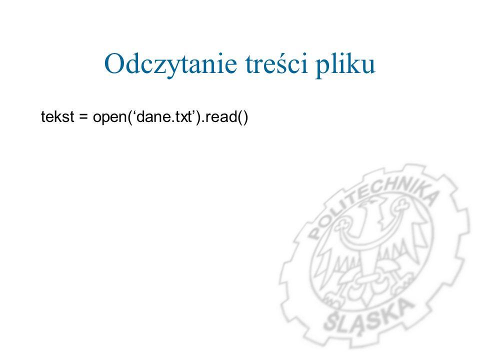 Odczytanie treści pliku tekst = open(dane.txt).read()