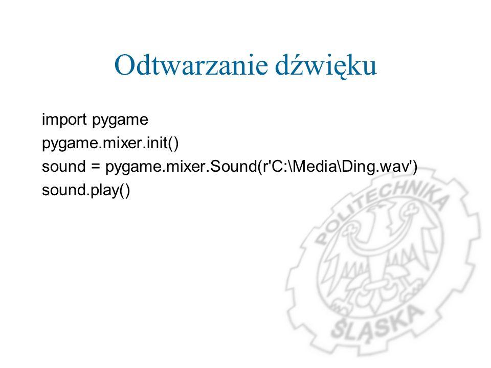 Odtwarzanie dźwięku import pygame pygame.mixer.init() sound = pygame.mixer.Sound(r'C:\Media\Ding.wav') sound.play()