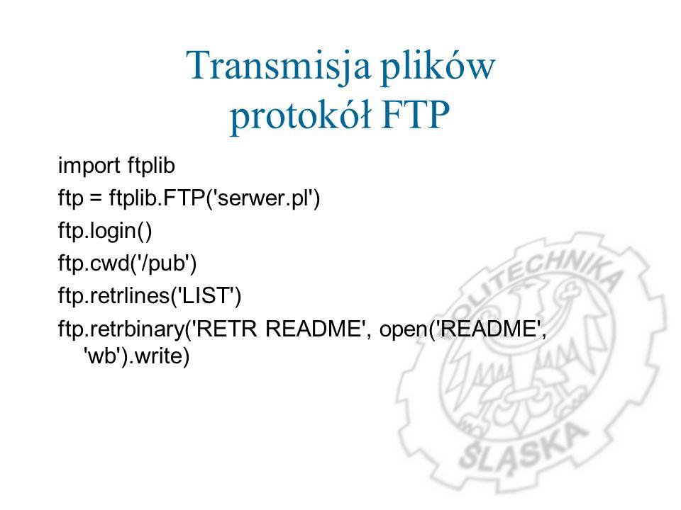 Transmisja plików protokół FTP import ftplib ftp = ftplib.FTP('serwer.pl') ftp.login() ftp.cwd('/pub') ftp.retrlines('LIST') ftp.retrbinary('RETR READ