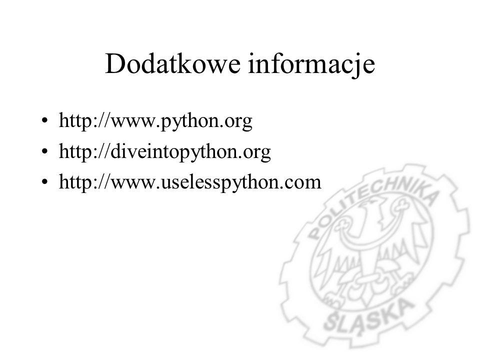 Dodatkowe informacje http://www.python.org http://diveintopython.org http://www.uselesspython.com