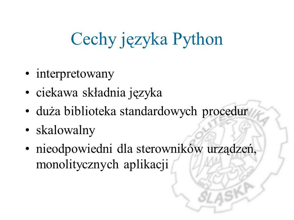 Cechy języka Python interpretowany ciekawa składnia języka duża biblioteka standardowych procedur skalowalny nieodpowiedni dla sterowników urządzeń, m