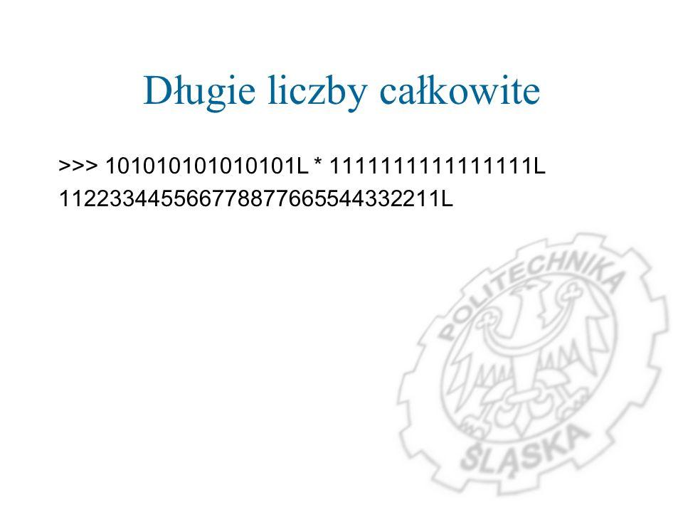 Długie liczby całkowite >>> 101010101010101L * 1111111111111111L 112233445566778877665544332211L