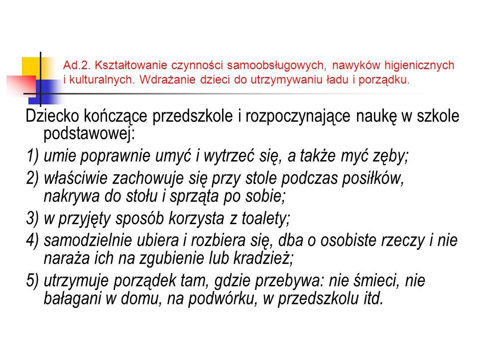 Ad.2.Kształtowanie czynności samoobsługowych, nawyków higienicznych i kulturalnych.
