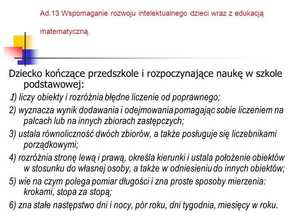 Ad.13 Wspomaganie rozwoju intelektualnego dzieci wraz z edukacją matematyczną.