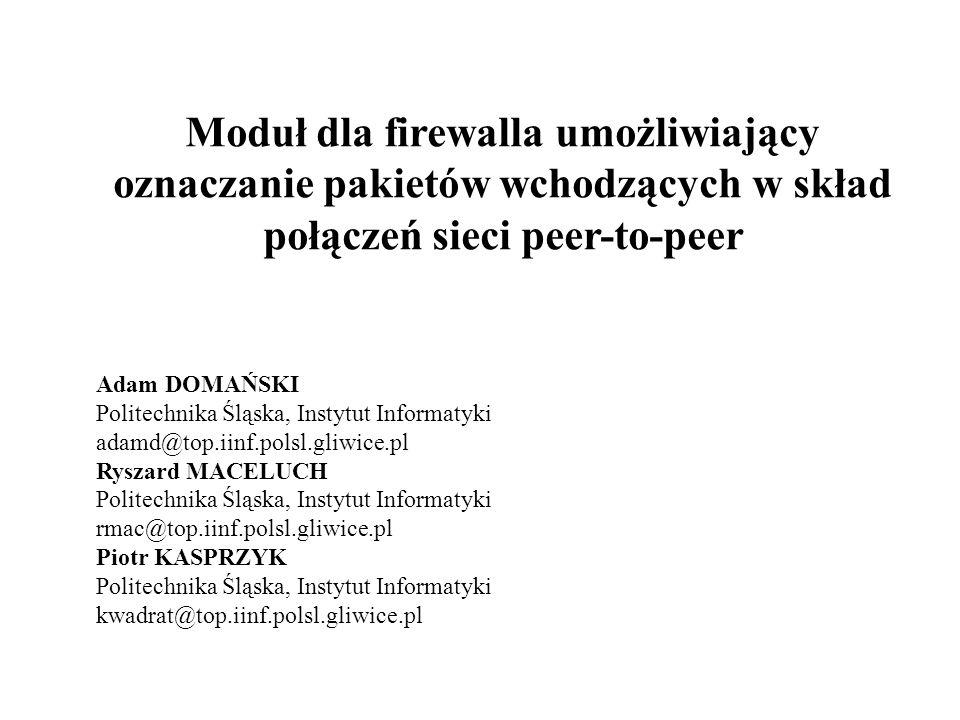 Moduł dla firewalla umożliwiający oznaczanie pakietów wchodzących w skład połączeń sieci peer-to-peer Adam DOMAŃSKI Politechnika Śląska, Instytut Info