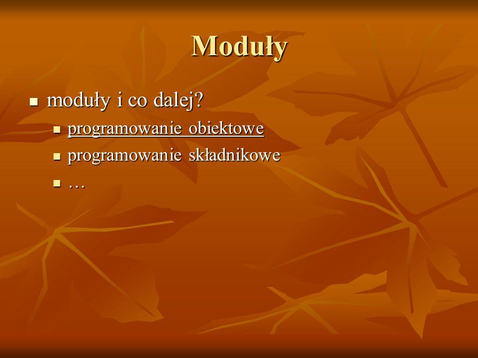 Moduły moduły i co dalej. moduły i co dalej.