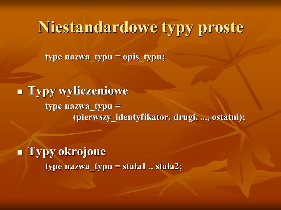 Typ wyliczeniowy type nazwa_typu = (pierwszy_identyfikator, drugi,..., ostatni); np.: np.: program typy_3; type dtyg = (pn, wt, sr, cz, pt, so, ni); var d: dtyg; begin d := pn; d := succ(d); { wtorek (poznamy za chwilę succ())} writeln(d) { źle.