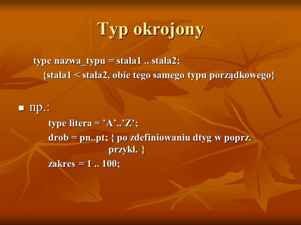 Konwersje porządkowy na liczbę całkowitą porządkowy na liczbę całkowitą ord(wyrażenie); na dowolny typ na dowolny typ nazwa_typu(wyrażenie); np.: dtyg(2)=sr